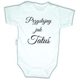 Body niemowlęce z nadrukiem PRZYSTOJNY JAK TATUŚ
