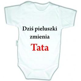 Body niemowlęce z nadrukiem DZIŚ PIELUSZKI ZMIENIA TATA