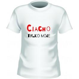 Koszulka CIACHO TYLKO MOJE