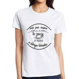Koszulka - Jeśli jest ciężko